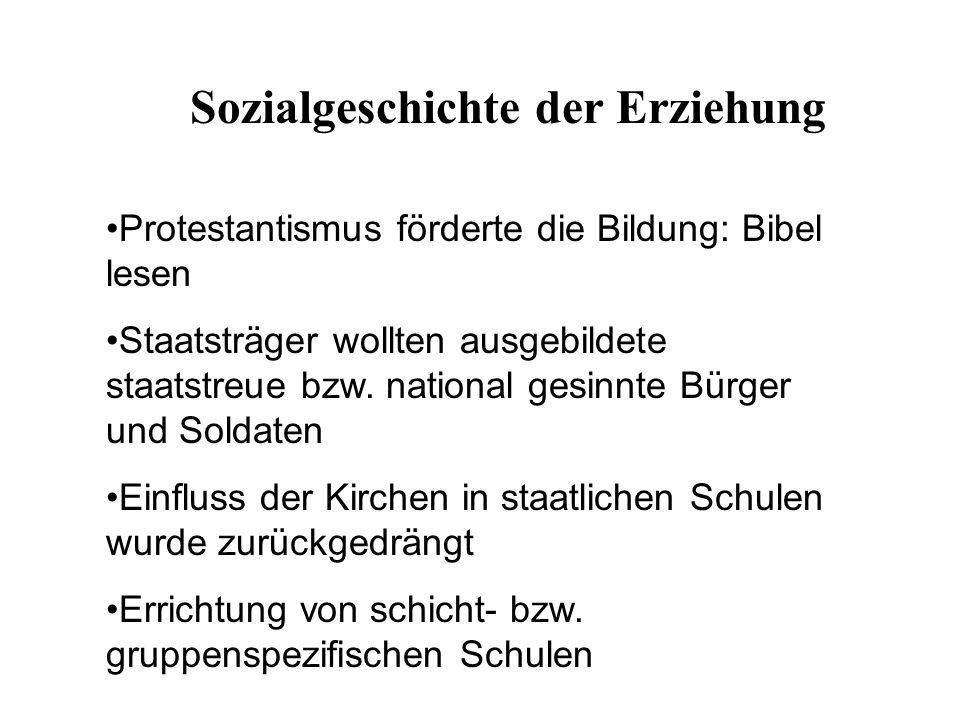 Erziehung - historisch Vier Basiskonflikte haben die europäischen Erziehungssysteme geprägt: Protestantismus – Katholizismus Staat – Kirche Konflikte zwischen Ständen bzw.