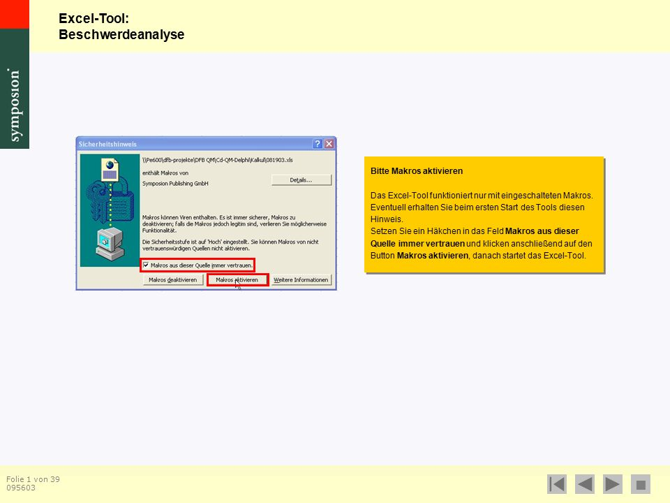 Excel-Tool: Beschwerdeanalyse  Folie 1 von 39 095603 Bitte Makros aktivieren Das Excel-Tool funktioniert nur mit eingeschalteten Makros.
