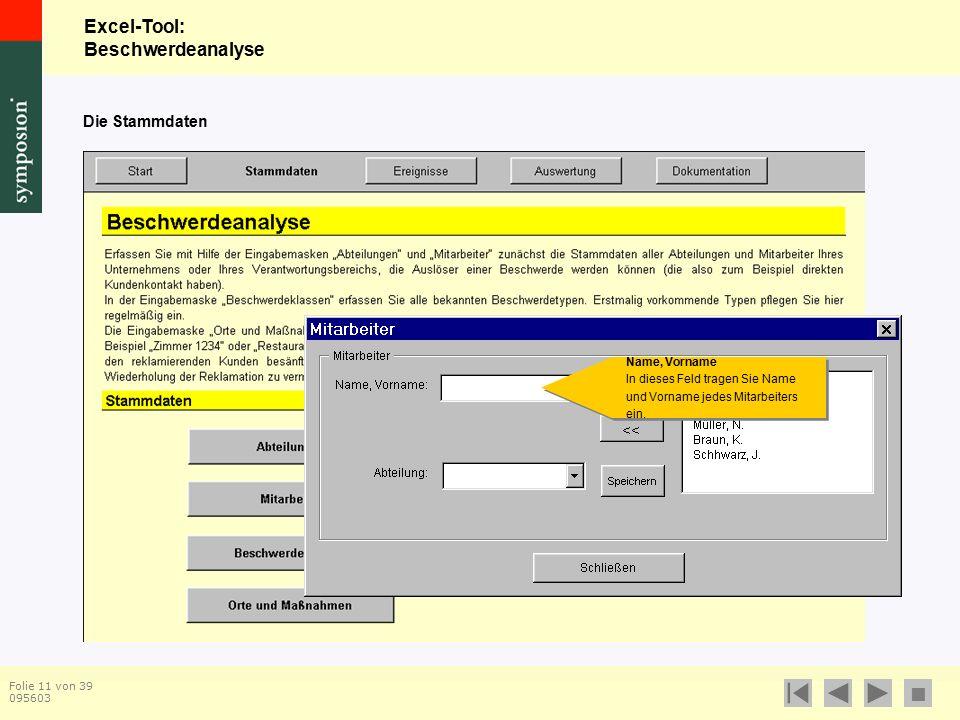 Excel-Tool: Beschwerdeanalyse  Folie 11 von 39 095603 Die Stammdaten Name, Vorname In dieses Feld tragen Sie Name und Vorname jedes Mitarbeiters ein.