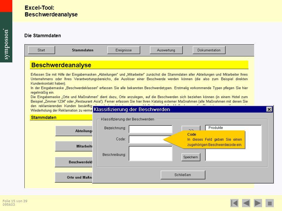 Excel-Tool: Beschwerdeanalyse  Folie 15 von 39 095603 Die Stammdaten Code In dieses Feld geben Sie einen zugehörigen Beschwerdecode ein.