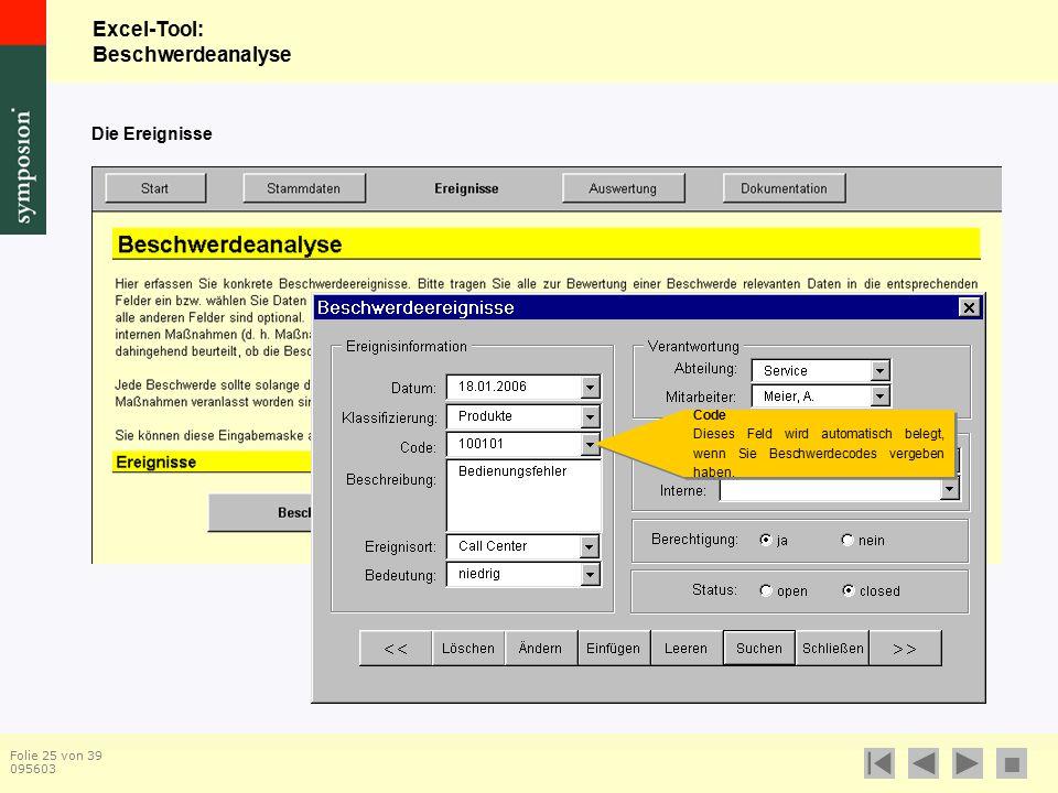 Excel-Tool: Beschwerdeanalyse  Folie 25 von 39 095603 Code Dieses Feld wird automatisch belegt, wenn Sie Beschwerdecodes vergeben haben.