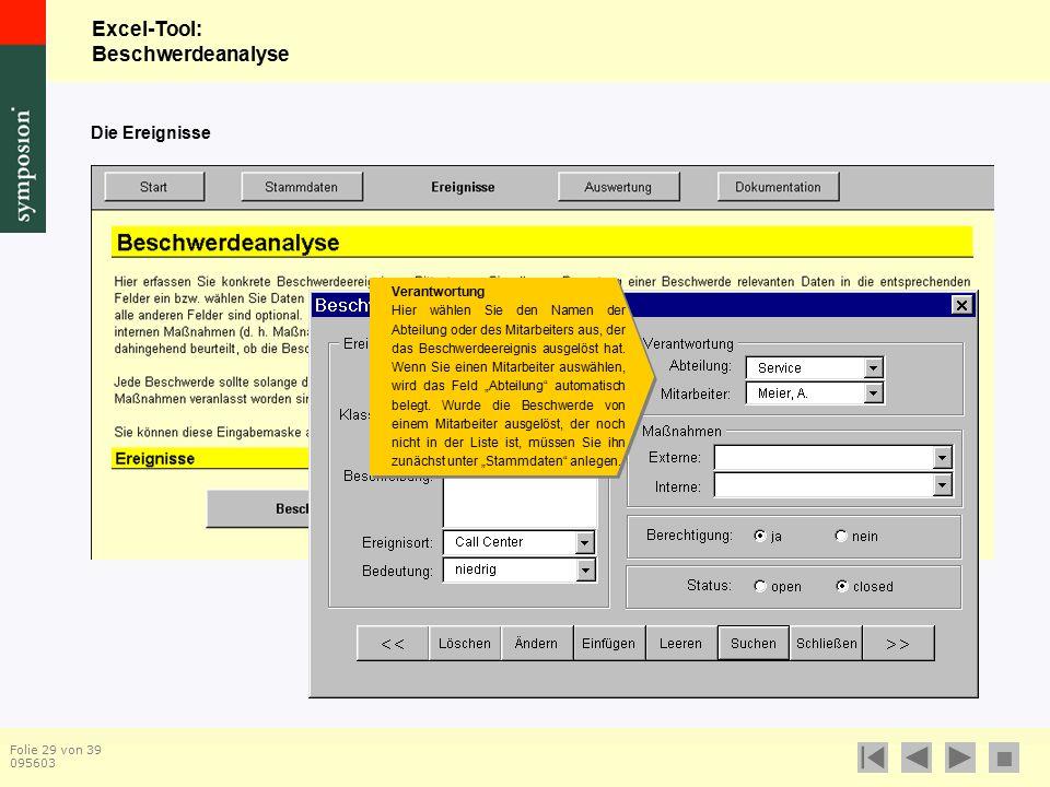 Excel-Tool: Beschwerdeanalyse  Folie 29 von 39 095603 Die Ereignisse Verantwortung Hier wählen Sie den Namen der Abteilung oder des Mitarbeiters aus, der das Beschwerdeereignis ausgelöst hat.