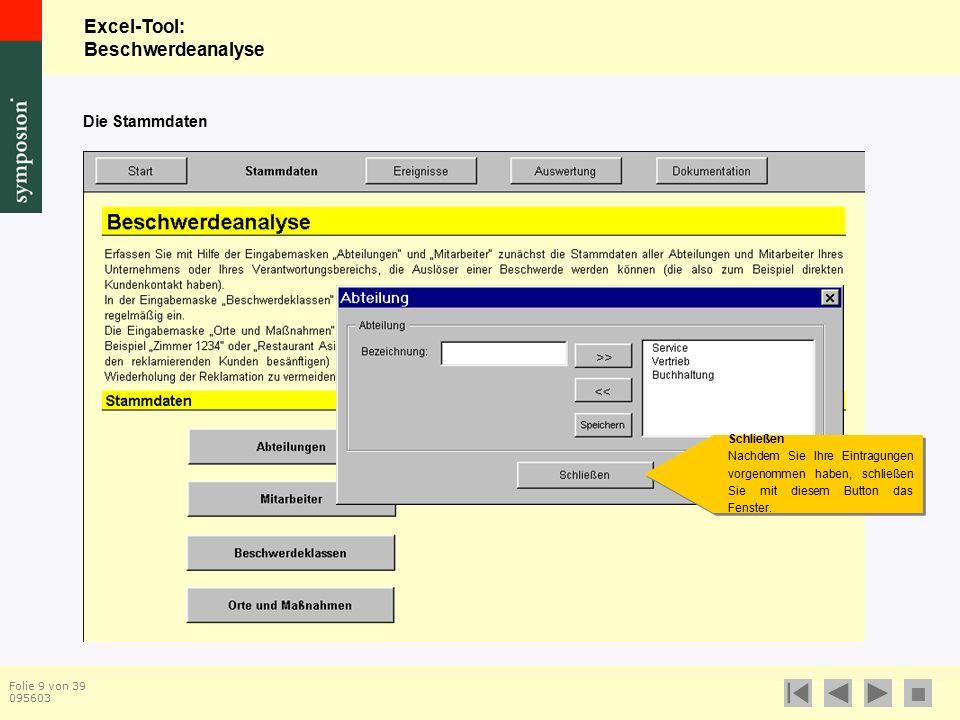 Excel-Tool: Beschwerdeanalyse  Folie 9 von 39 095603 Die Stammdaten Schließen Nachdem Sie Ihre Eintragungen vorgenommen haben, schließen Sie mit diesem Button das Fenster.