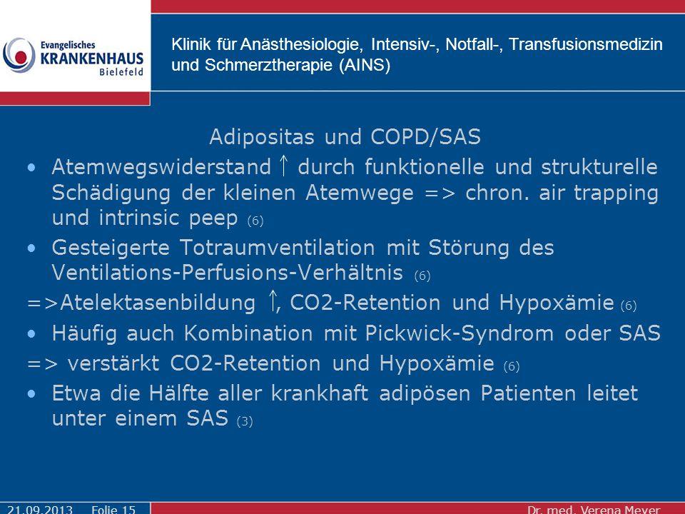 Klinik für Anästhesiologie, Intensiv-, Notfall-, Transfusionsmedizin und Schmerztherapie (AINS) Adipositas und COPD/SAS Atemwegswiderstand durch funktionelle und strukturelle Schädigung der kleinen Atemwege => chron.