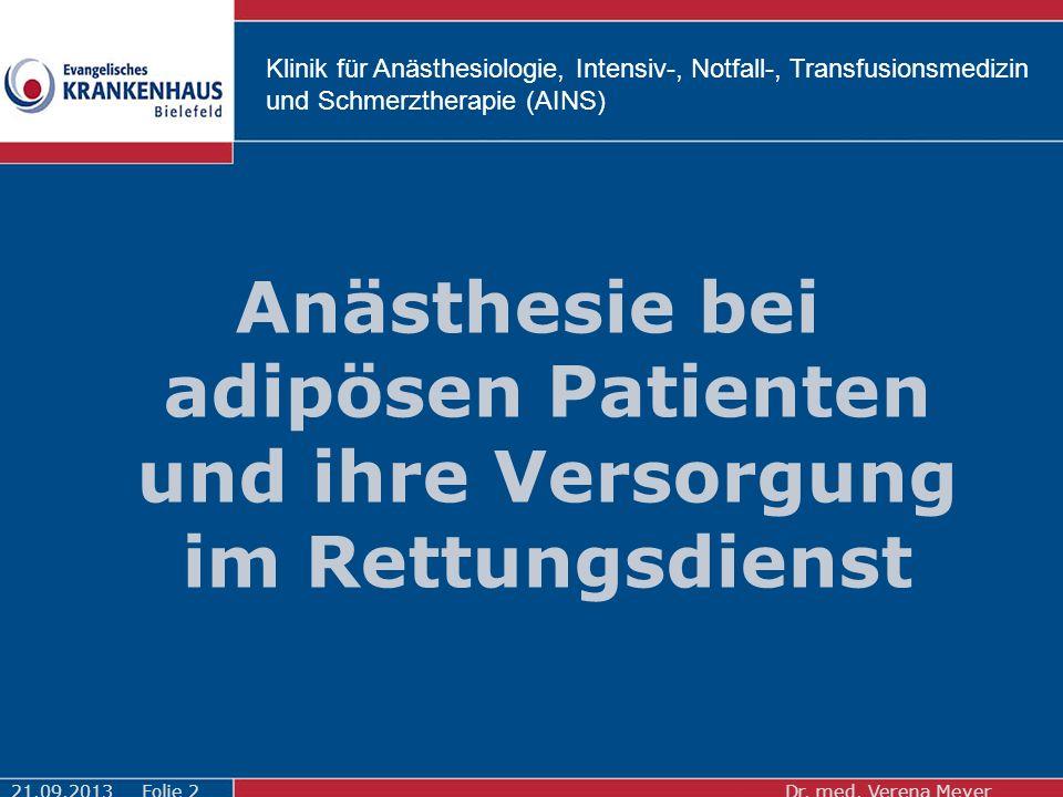Klinik für Anästhesiologie, Intensiv-, Notfall-, Transfusionsmedizin und Schmerztherapie (AINS) Anästhesie bei adipösen Patienten und ihre Versorgung im Rettungsdienst 21.09.2013Dr.