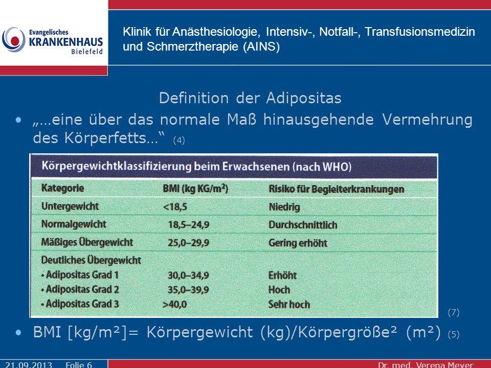 """Klinik für Anästhesiologie, Intensiv-, Notfall-, Transfusionsmedizin und Schmerztherapie (AINS) Definition der Adipositas """"…eine über das normale Maß hinausgehende Vermehrung des Körperfetts… (4) (7) BMI [kg/m²]= Körpergewicht (kg)/Körpergröße² (m²) (5) 21.09.2013Dr."""