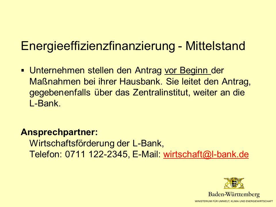 Energieeffizienzfinanzierung - Mittelstand  Unternehmen stellen den Antrag vor Beginn der Maßnahmen bei ihrer Hausbank. Sie leitet den Antrag, gegebe