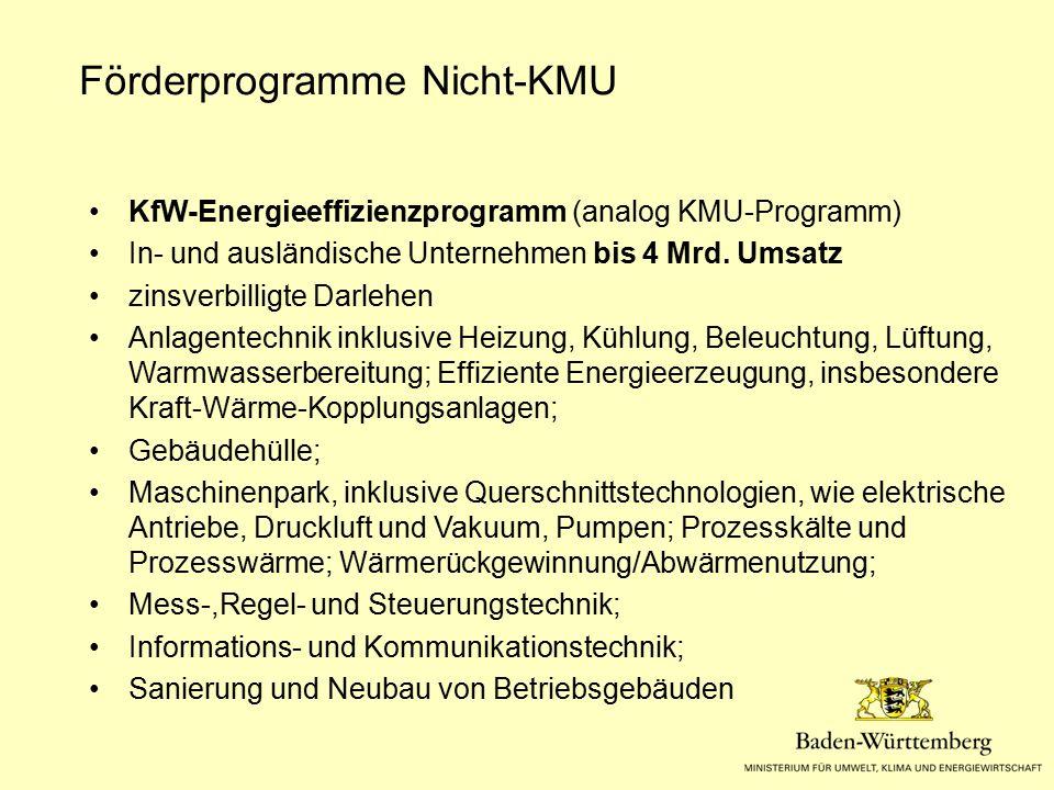Förderprogramme Nicht-KMU KfW-Energieeffizienzprogramm (analog KMU-Programm) In- und ausländische Unternehmen bis 4 Mrd. Umsatz zinsverbilligte Darleh