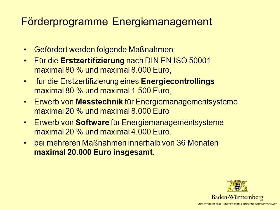 Förderprogramme Energiemanagement Gefördert werden folgende Maßnahmen: Für die Erstzertifizierung nach DIN EN ISO 50001 maximal 80 % und maximal 8.000