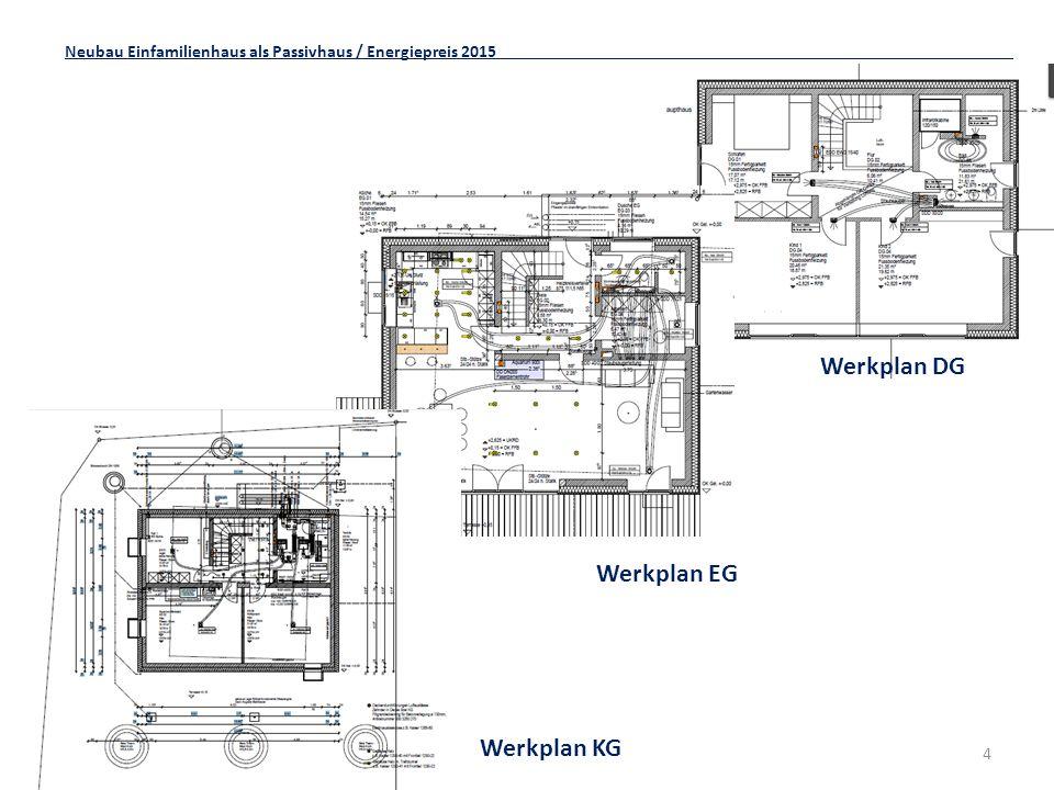 4 Neubau Einfamilienhaus als Passivhaus / Energiepreis 2015 Werkplan KG Werkplan EG Werkplan DG