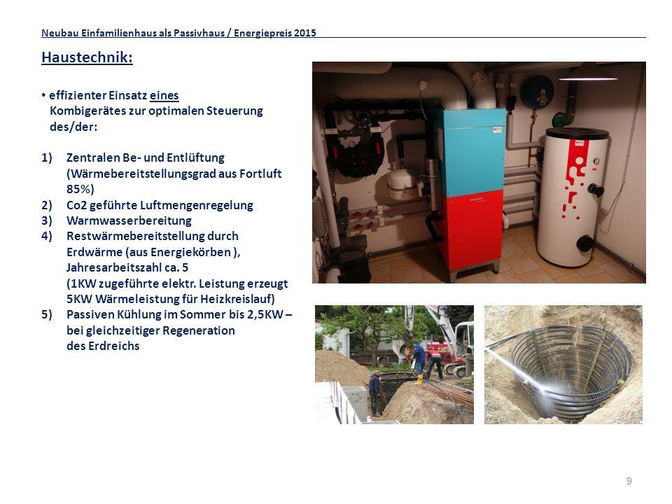 9 Haustechnik: effizienter Einsatz eines Kombigerätes zur optimalen Steuerung des/der: 1)Zentralen Be- und Entlüftung (Wärmebereitstellungsgrad aus Fortluft 85%) 2)Co2 geführte Luftmengenregelung 3) Warmwasserbereitung 4) Restwärmebereitstellung durch Erdwärme (aus Energiekörben ), Jahresarbeitszahl ca.