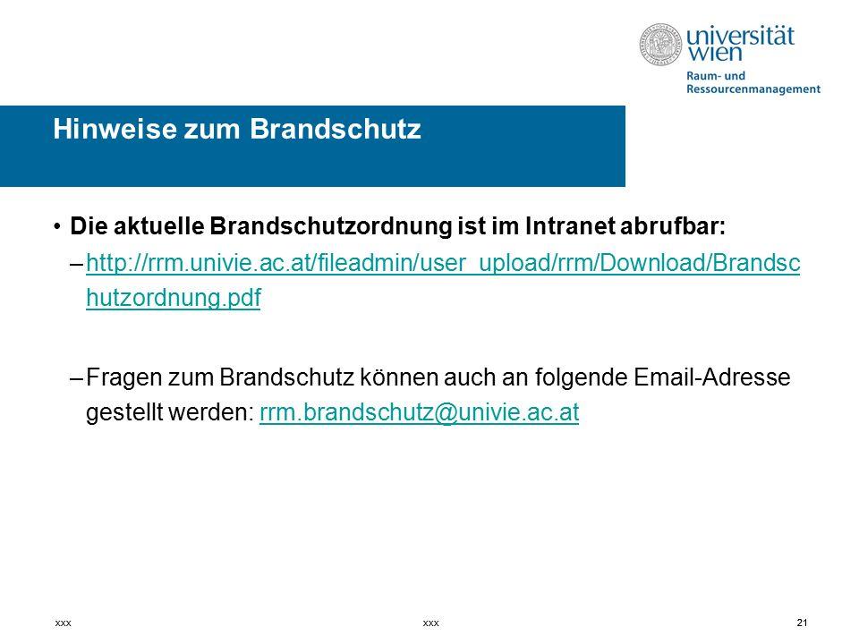 21 Die aktuelle Brandschutzordnung ist im Intranet abrufbar: –http://rrm.univie.ac.at/fileadmin/user_upload/rrm/Download/Brandsc hutzordnung.pdfhttp://rrm.univie.ac.at/fileadmin/user_upload/rrm/Download/Brandsc hutzordnung.pdf –Fragen zum Brandschutz können auch an folgende Email-Adresse gestellt werden: rrm.brandschutz@univie.ac.atrrm.brandschutz@univie.ac.at xxx21xxx Hinweise zum Brandschutz