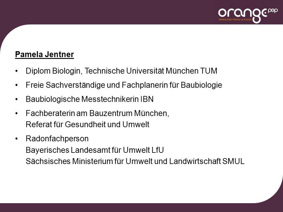 Pamela Jentner Diplom Biologin, Technische Universität München TUM Freie Sachverständige und Fachplanerin für Baubiologie Baubiologische Messtechniker