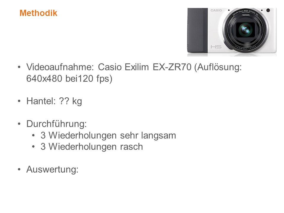 Methodik Videoaufnahme: Casio Exilim EX-ZR70 (Auflösung: 640x480 bei120 fps) Hantel: ?.