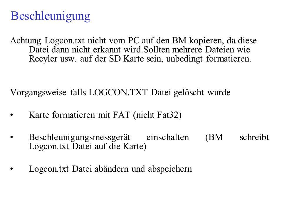 Beschleunigung Achtung Logcon.txt nicht vom PC auf den BM kopieren, da diese Datei dann nicht erkannt wird.Sollten mehrere Dateien wie Recyler usw.
