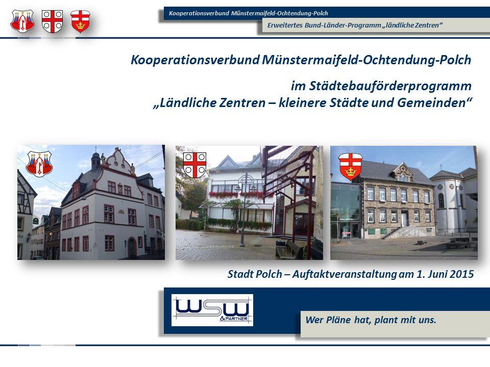 """Kooperationsverbund Münstermaifeld-Ochtendung-Polch Erweitertes Bund-Länder-Programm """"ländliche Zentren Wer Pläne hat, plant mit uns."""