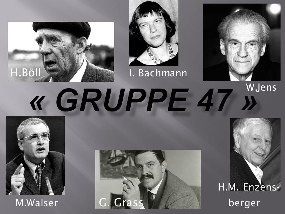 ´ H.Böll I. Bachmann W.Jens H.M. Enzens- M.Walser G. Grass berger