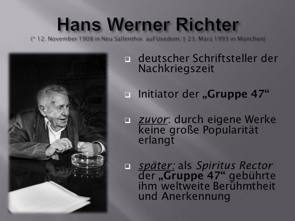 """ deutscher Schriftsteller der Nachkriegszeit  Initiator der """"Gruppe 47  zuvor: durch eigene Werke keine große Popularität erlangt  später: als Spiritus Rector der """"Gruppe 47 gebührte ihm weltweite Berühmtheit und Anerkennung"""