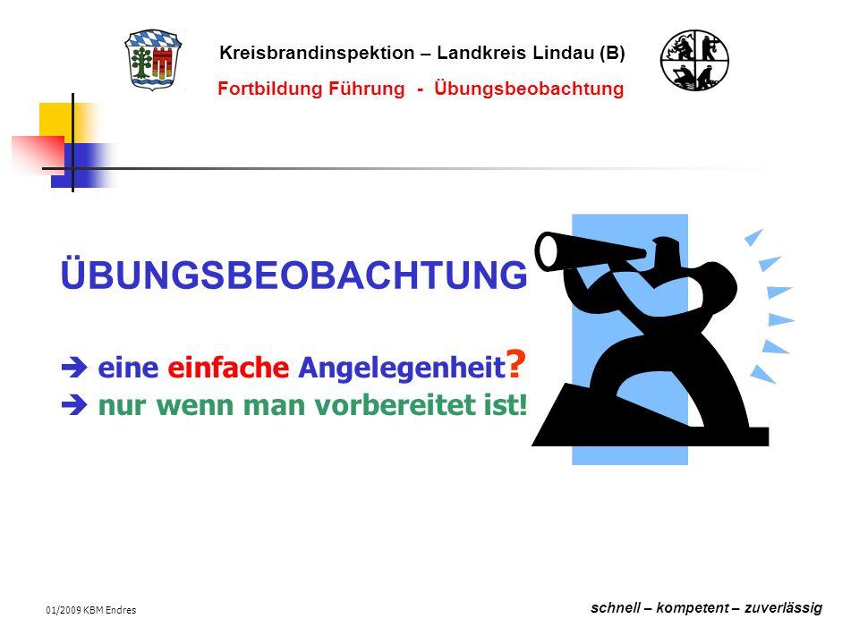 Kreisbrandinspektion – Landkreis Lindau (B) schnell – kompetent – zuverlässig Fortbildung Führung - Übungsbeobachtung 01/2009 KBM Endres ÜBUNGSBEOBACHTUNG  eine einfache Angelegenheit .