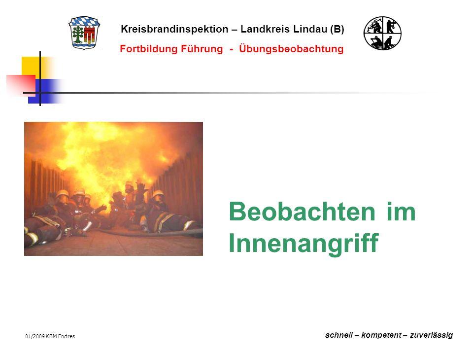 Kreisbrandinspektion – Landkreis Lindau (B) schnell – kompetent – zuverlässig Fortbildung Führung - Übungsbeobachtung 01/2009 KBM Endres Beobachten im Innenangriff