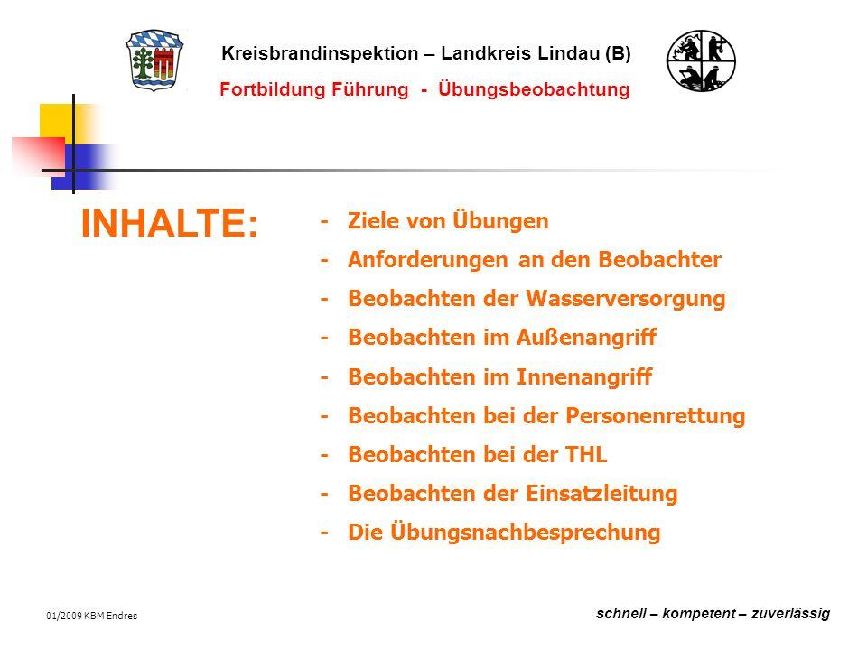 Kreisbrandinspektion – Landkreis Lindau (B) schnell – kompetent – zuverlässig Fortbildung Führung - Übungsbeobachtung 01/2009 KBM Endres Ziele von Übungen