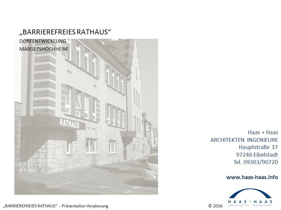 """""""BARRIEREFREIES RATHAUS - Präsentation Vorplanung © 2016 Haas + Haas ARCHITEKTEN INGENIEURE Hauptstraße 37 97246 Eibelstadt Tel."""