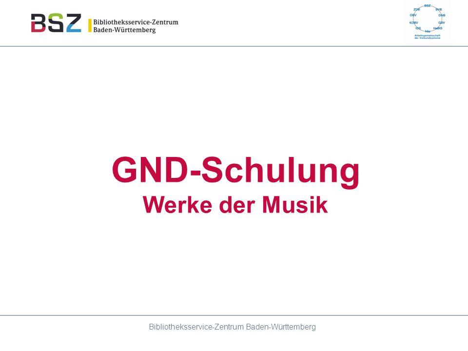 GND-Schulung Werke der Musik Bibliotheksservice-Zentrum Baden-Württemberg