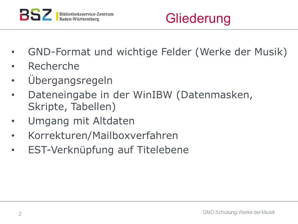 2 Gliederung GND-Format und wichtige Felder (Werke der Musik) Recherche Übergangsregeln Dateneingabe in der WinIBW (Datenmasken, Skripte, Tabellen) Umgang mit Altdaten Korrekturen/Mailboxverfahren EST-Verknüpfung auf Titelebene GND-Schulung-Werke der Musik