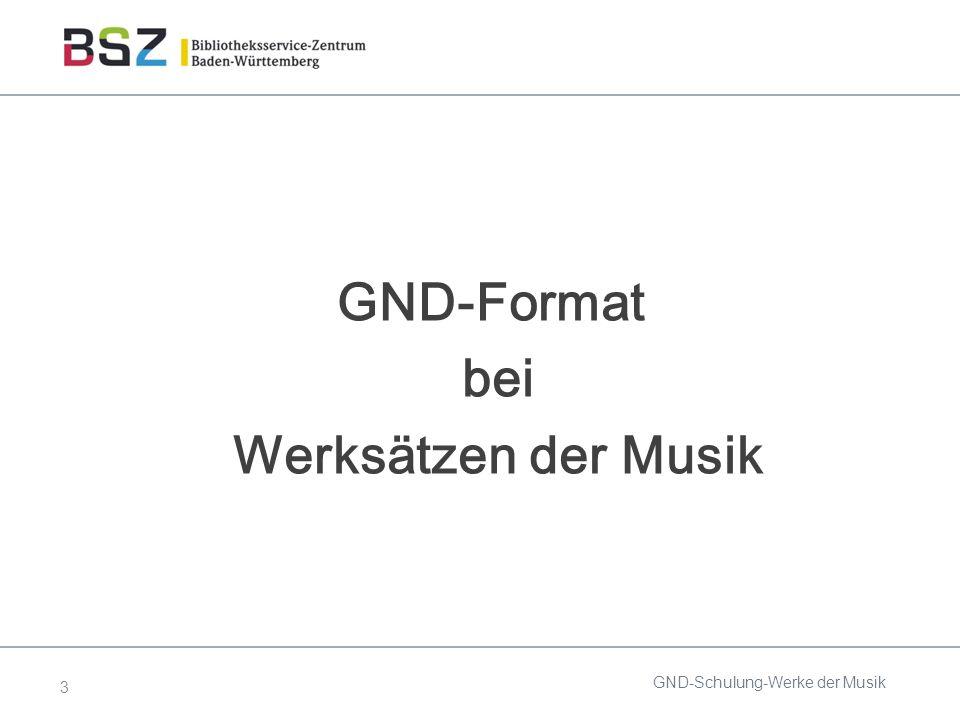 3 GND-Format bei Werksätzen der Musik GND-Schulung-Werke der Musik