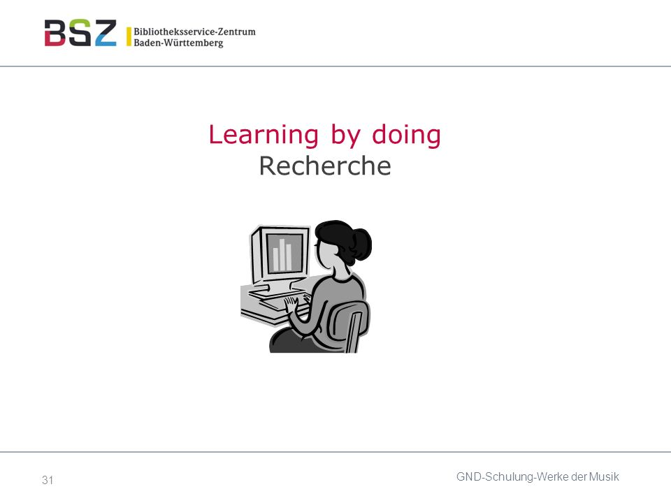 31 GND-Schulung-Werke der Musik Learning by doing Recherche