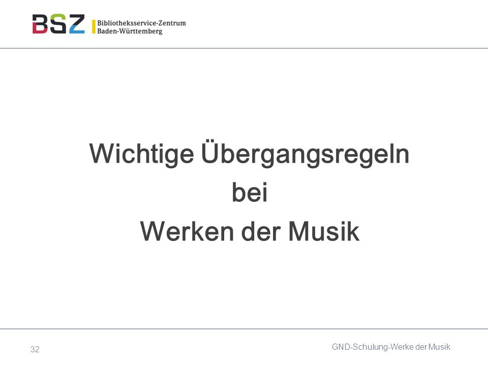 32 Wichtige Übergangsregeln bei Werken der Musik GND-Schulung-Werke der Musik