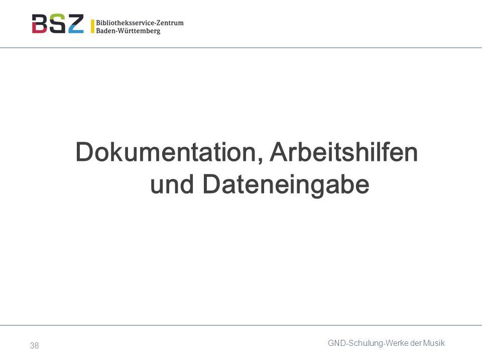 38 Dokumentation, Arbeitshilfen und Dateneingabe GND-Schulung-Werke der Musik