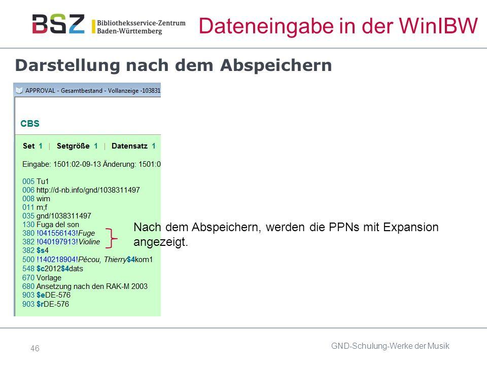 46 Dateneingabe in der WinIBW Darstellung nach dem Abspeichern GND-Schulung-Werke der Musik Nach dem Abspeichern, werden die PPNs mit Expansion angezeigt.
