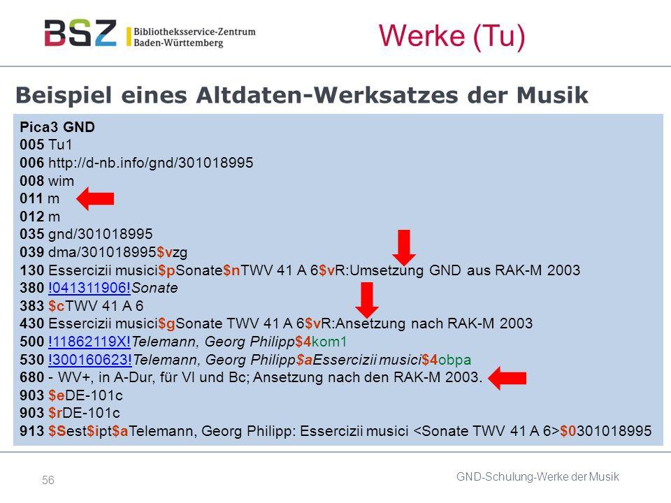 56 Werke (Tu) Beispiel eines Altdaten-Werksatzes der Musik GND-Schulung-Werke der Musik Pica3 GND 005 Tu1 006 http://d-nb.info/gnd/301018995 008 wim 011 m 012 m 035 gnd/301018995 039 dma/301018995$vzg 130 Essercizii musici$pSonate$nTWV 41 A 6$vR:Umsetzung GND aus RAK-M 2003 380 !041311906!Sonate!041311906.