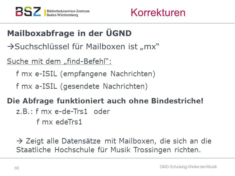 """66 Korrekturen Mailboxabfrage in der ÜGND  Suchschlüssel für Mailboxen ist """"mx Suche mit dem """"find-Befehl : f mx e-ISIL (empfangene Nachrichten) f mx a-ISIL (gesendete Nachrichten) Die Abfrage funktioniert auch ohne Bindestriche."""