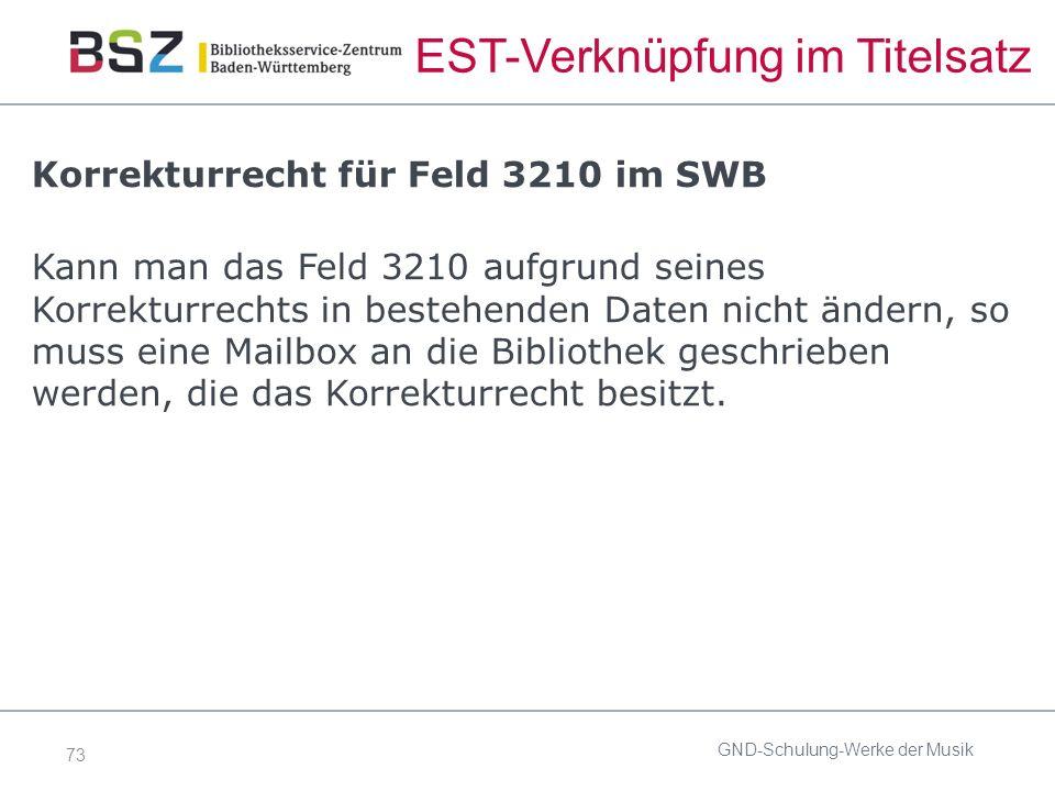 73 EST-Verknüpfung im Titelsatz Korrekturrecht für Feld 3210 im SWB Kann man das Feld 3210 aufgrund seines Korrekturrechts in bestehenden Daten nicht ändern, so muss eine Mailbox an die Bibliothek geschrieben werden, die das Korrekturrecht besitzt.