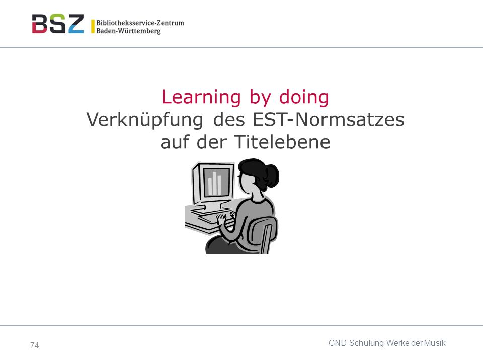 74 GND-Schulung-Werke der Musik Learning by doing Verknüpfung des EST-Normsatzes auf der Titelebene