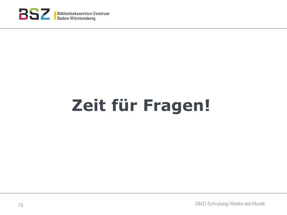 78 Zeit für Fragen! GND-Schulung-Werke der Musik