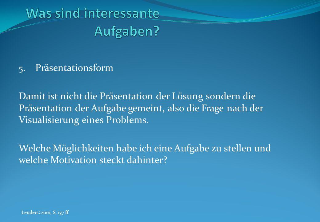 5. Präsentationsform Damit ist nicht die Präsentation der Lösung sondern die Präsentation der Aufgabe gemeint, also die Frage nach der Visualisierung