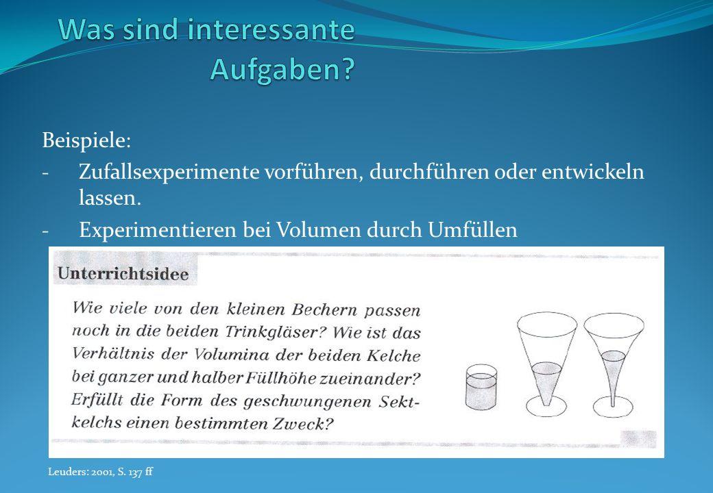 Beispiele: - Zufallsexperimente vorführen, durchführen oder entwickeln lassen. - Experimentieren bei Volumen durch Umfüllen Leuders: 2001, S. 137 ff