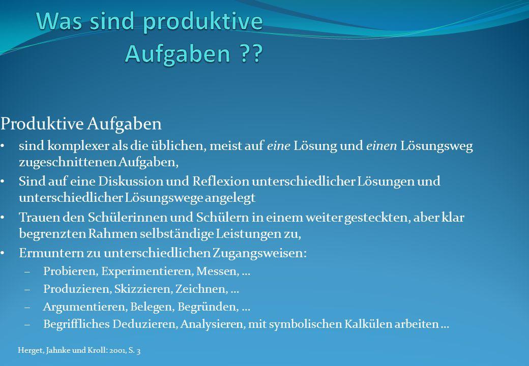 Produktive Aufgaben sind komplexer als die üblichen, meist auf eine Lösung und einen Lösungsweg zugeschnittenen Aufgaben, Sind auf eine Diskussion und