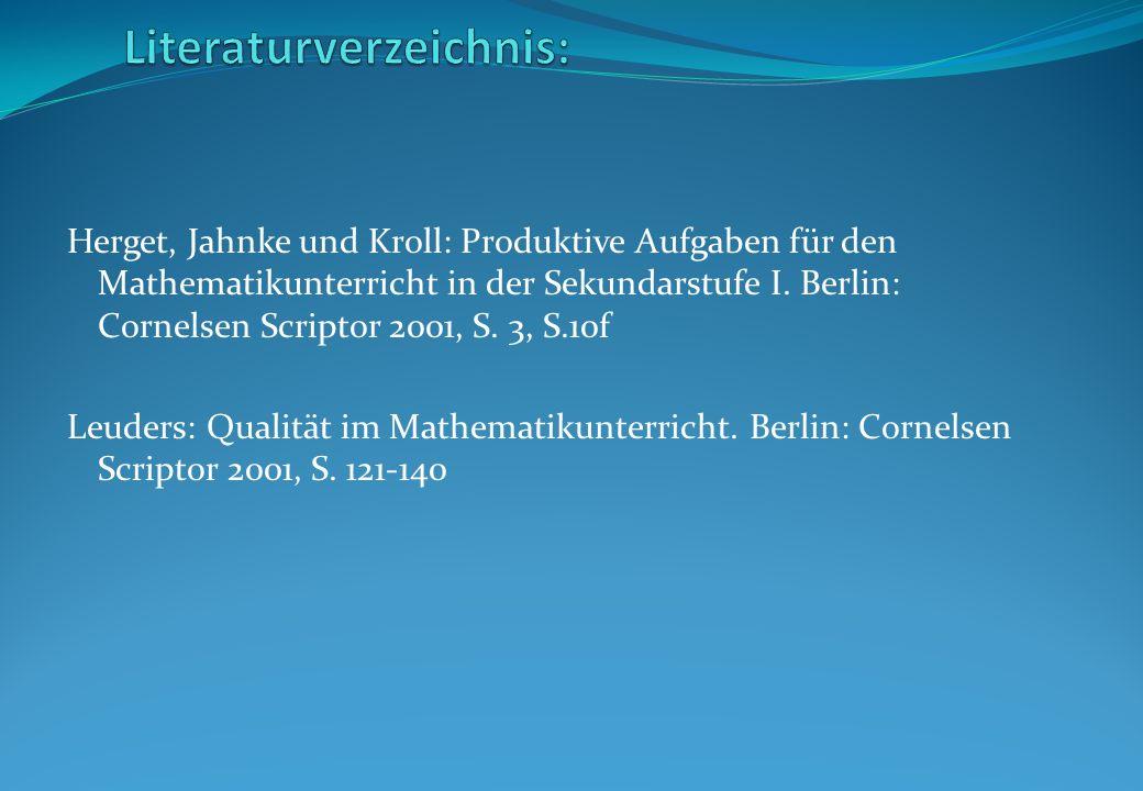 Herget, Jahnke und Kroll: Produktive Aufgaben für den Mathematikunterricht in der Sekundarstufe I. Berlin: Cornelsen Scriptor 2001, S. 3, S.10f Leuder