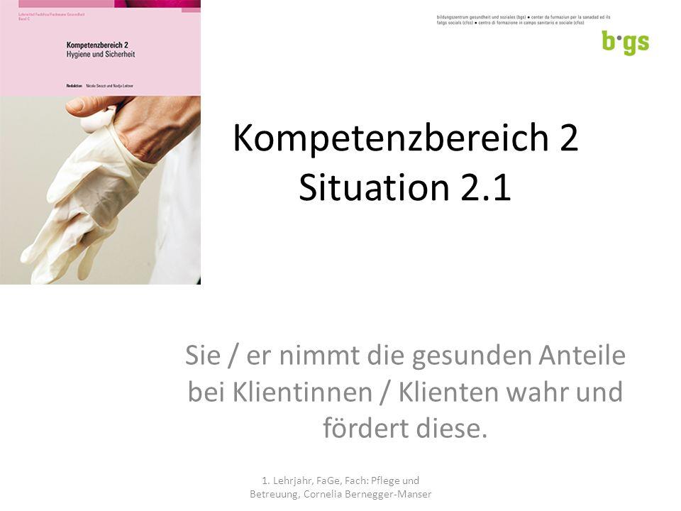 Kompetenzbereich 2 Situation 2.1 Sie / er nimmt die gesunden Anteile bei Klientinnen / Klienten wahr und fördert diese.