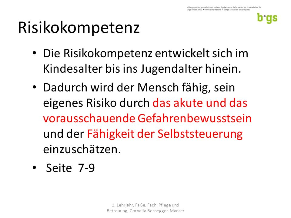 Risikokompetenz Die Risikokompetenz entwickelt sich im Kindesalter bis ins Jugendalter hinein.