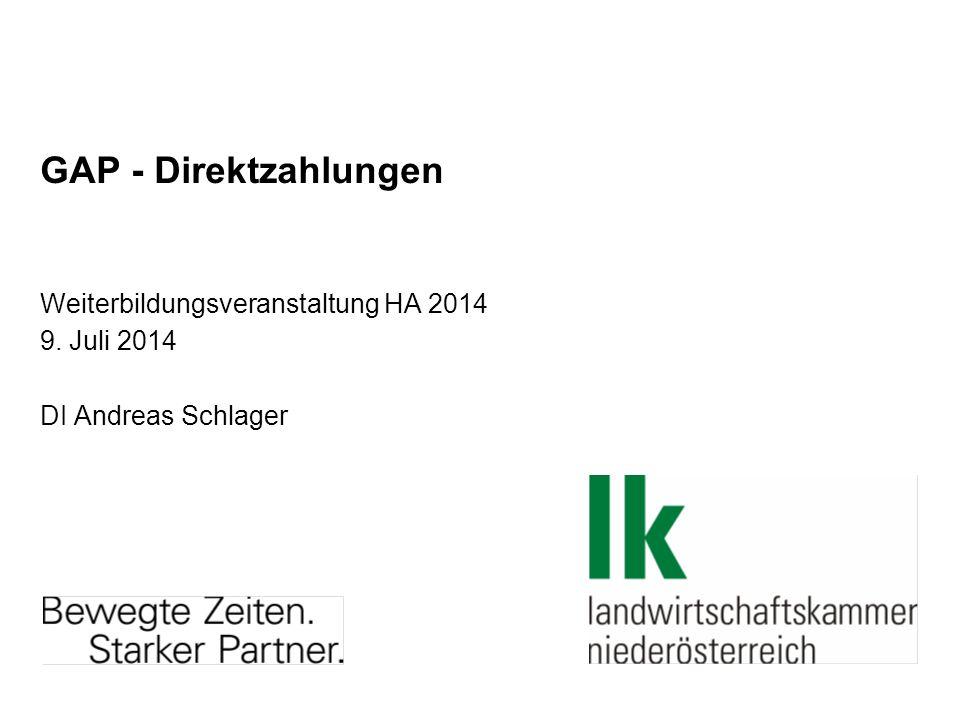GAP - Direktzahlungen Weiterbildungsveranstaltung HA 2014 9. Juli 2014 DI Andreas Schlager
