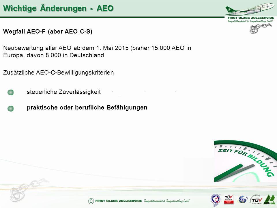Wegfall AEO-F (aber AEO C-S) Neubewertung aller AEO ab dem 1. Mai 2015 (bisher 15.000 AEO in Europa, davon 8.000 in Deutschland Zusätzliche AEO-C-Bewi
