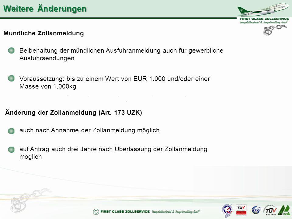 Mündliche Zollanmeldung Beibehaltung der mündlichen Ausfuhranmeldung auch für gewerbliche Ausfuhrsendungen Voraussetzung: bis zu einem Wert von EUR 1.