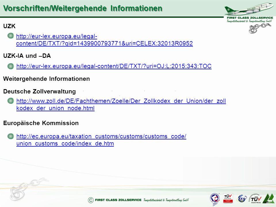 Vorschriften/Weitergehende Informationen UZK http://eur-lex.europa.eu/legal- content/DE/TXT/?qid=1439900793771&uri=CELEX:32013R0952 UZK-IA und –DA htt