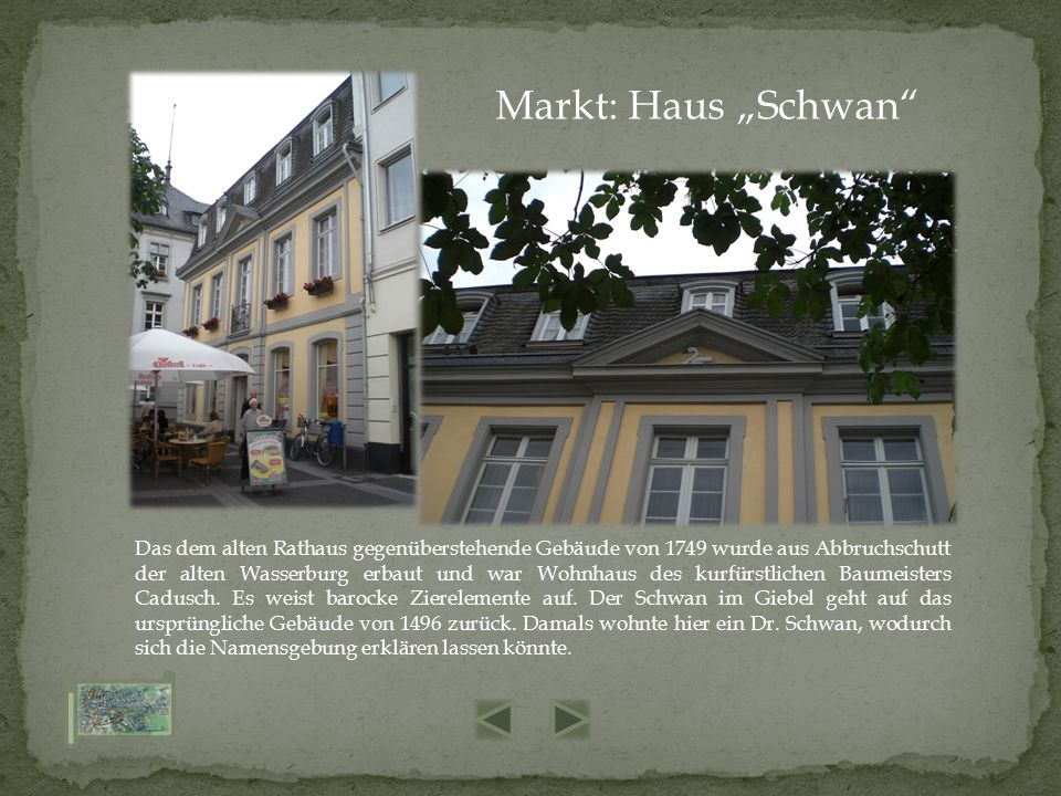 Das dem alten Rathaus gegenüberstehende Gebäude von 1749 wurde aus Abbruchschutt der alten Wasserburg erbaut und war Wohnhaus des kurfürstlichen Baumeisters Cadusch.