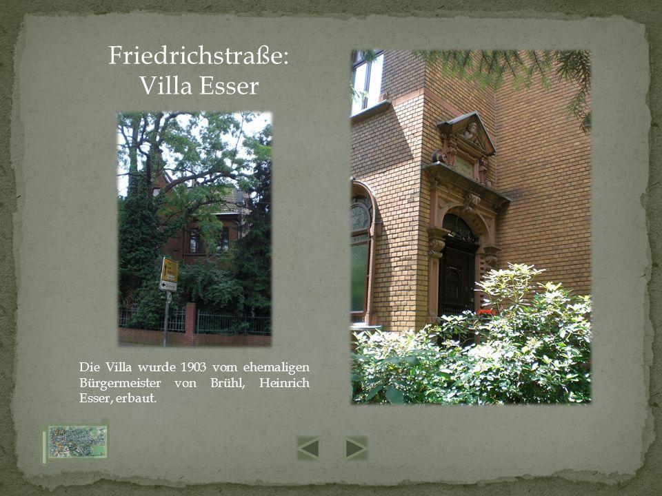 Friedrichstraße: Villa Esser Die Villa wurde 1903 vom ehemaligen Bürgermeister von Brühl, Heinrich Esser, erbaut.